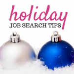 'Tis the Season… So Get Out There And Find Your Next Job!