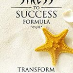 How You Can Turn Your Stress Into Success!