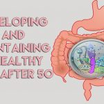 Developing and Maintaining a Healthy Gut After 50