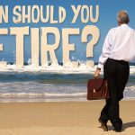 Is This the Right Time For You to Retire?