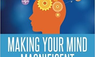 How You Can Make Your Mind Magnificent!